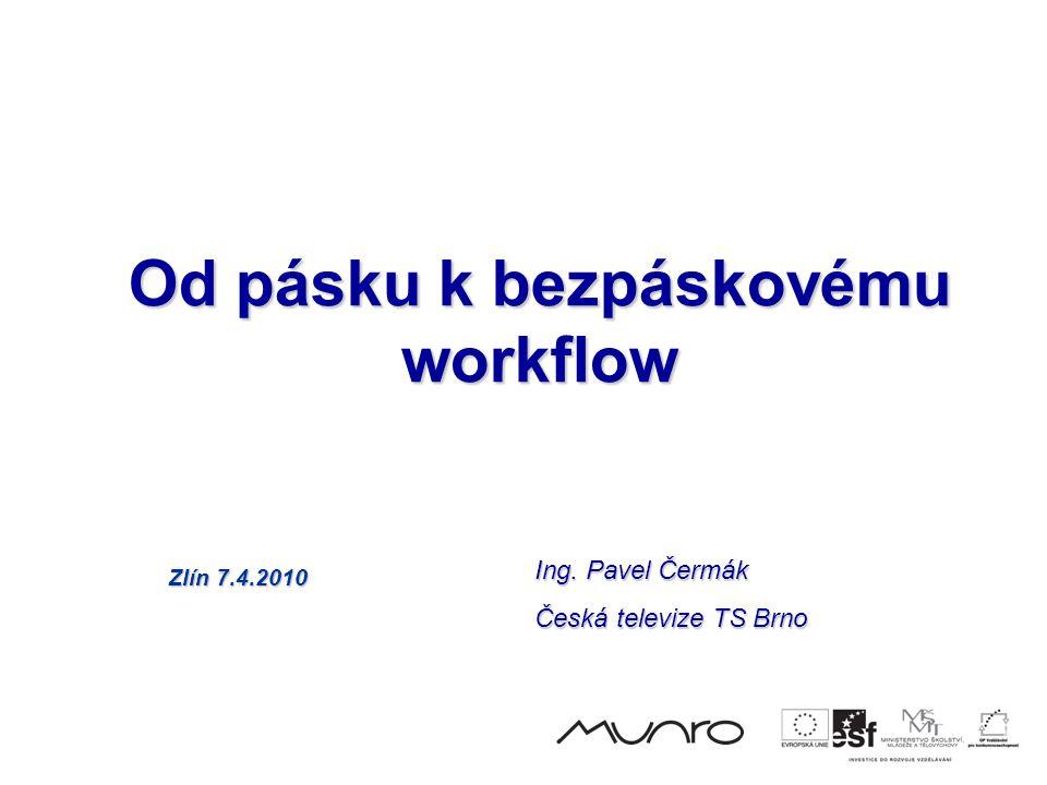 Od pásku k bezpáskovému workflow Zlín 7.4.2010 Ing. Pavel Čermák Česká televize TS Brno