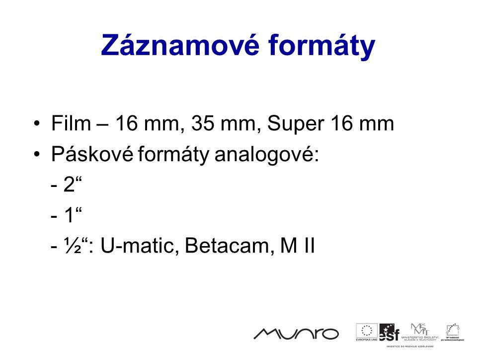 Záznamové formáty •Film – 16 mm, 35 mm, Super 16 mm •Páskové formáty analogové: - 2 - 1 - ½ : U-matic, Betacam, M II
