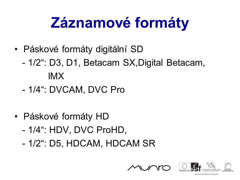 Záznamové formáty •Páskové formáty digitální SD - 1/2 : D3, D1, Betacam SX,Digital Betacam, IMX - 1/4 : DVCAM, DVC Pro •Páskové formáty HD - 1/4 : HDV, DVC ProHD, - 1/2 : D5, HDCAM, HDCAM SR