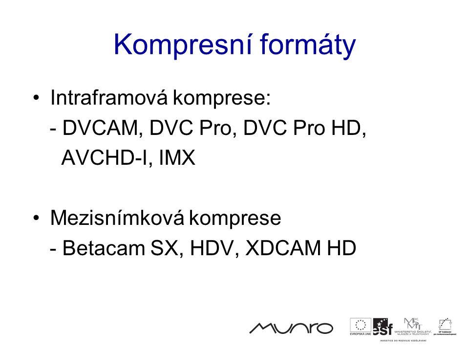 Kompresní formáty •Intraframová komprese: - DVCAM, DVC Pro, DVC Pro HD, AVCHD-I, IMX •Mezisnímková komprese - Betacam SX, HDV, XDCAM HD