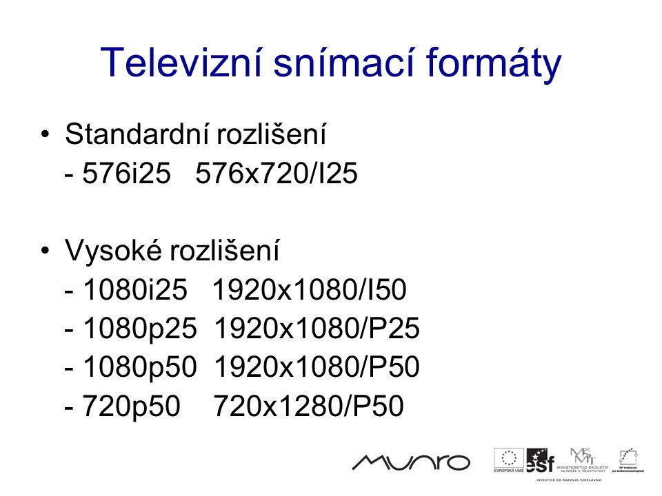 Televizní snímací formáty •Standardní rozlišení - 576i25 576x720/I25 •Vysoké rozlišení - 1080i25 1920x1080/I50 - 1080p25 1920x1080/P25 - 1080p50 1920x1080/P50 - 720p50 720x1280/P50