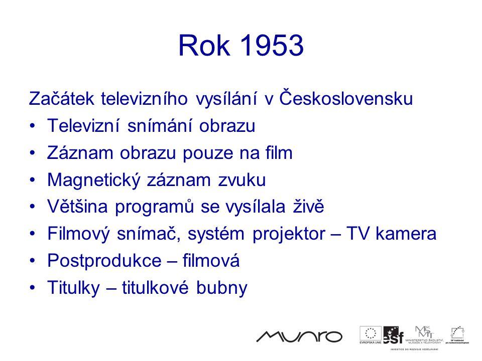 Rok 1953 Začátek televizního vysílání v Československu •Televizní snímání obrazu •Záznam obrazu pouze na film •Magnetický záznam zvuku •Většina programů se vysílala živě •Filmový snímač, systém projektor – TV kamera •Postprodukce – filmová •Titulky – titulkové bubny