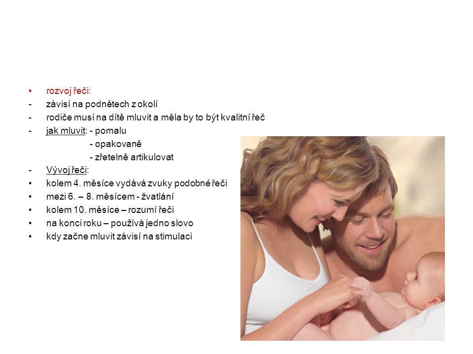 •rozvoj řeči: -závisí na podnětech z okolí -rodiče musí na dítě mluvit a měla by to být kvalitní řeč -jak mluvit: - pomalu - opakovaně - zřetelně arti
