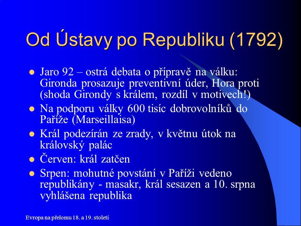 Od Ústavy po Republiku (1792)  Jaro 92 – ostrá debata o přípravě na válku: Gironda prosazuje preventivní úder, Hora proti (shoda Girondy s králem, ro
