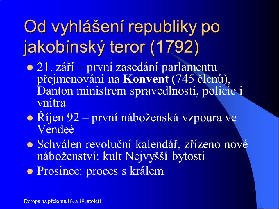 Evropa na přelomu 18. a 19. století Od vyhlášení republiky po jakobínský teror (1792)  21. září – první zasedání parlamentu – přejmenování na Konvent