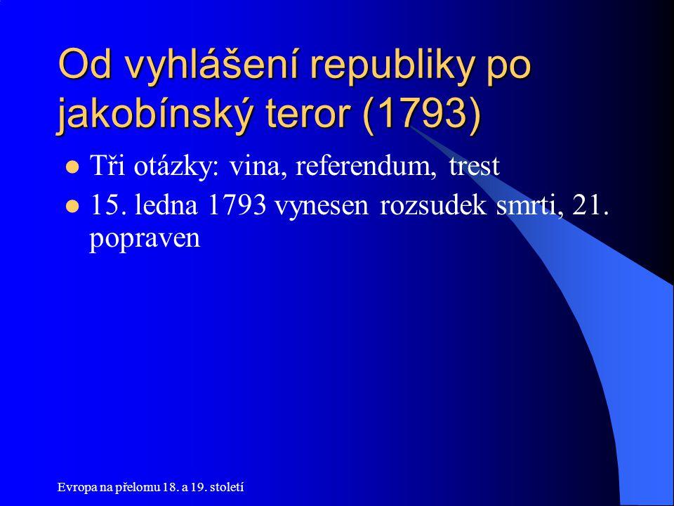 Od vyhlášení republiky po jakobínský teror (1793)  Tři otázky: vina, referendum, trest  15. ledna 1793 vynesen rozsudek smrti, 21. popraven