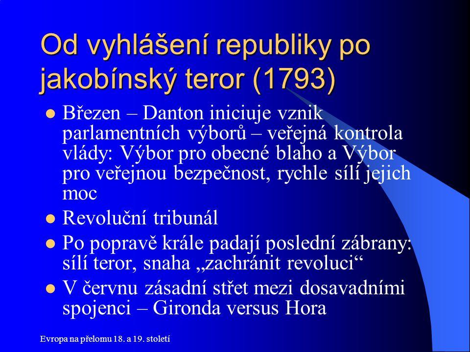 Evropa na přelomu 18. a 19. století Od vyhlášení republiky po jakobínský teror (1793)  Březen – Danton iniciuje vznik parlamentních výborů – veřejná