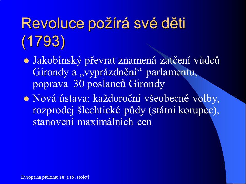 """Evropa na přelomu 18. a 19. století Revoluce požírá své děti (1793)  Jakobínský převrat znamená zatčení vůdců Girondy a """"vyprázdnění"""" parlamentu, pop"""
