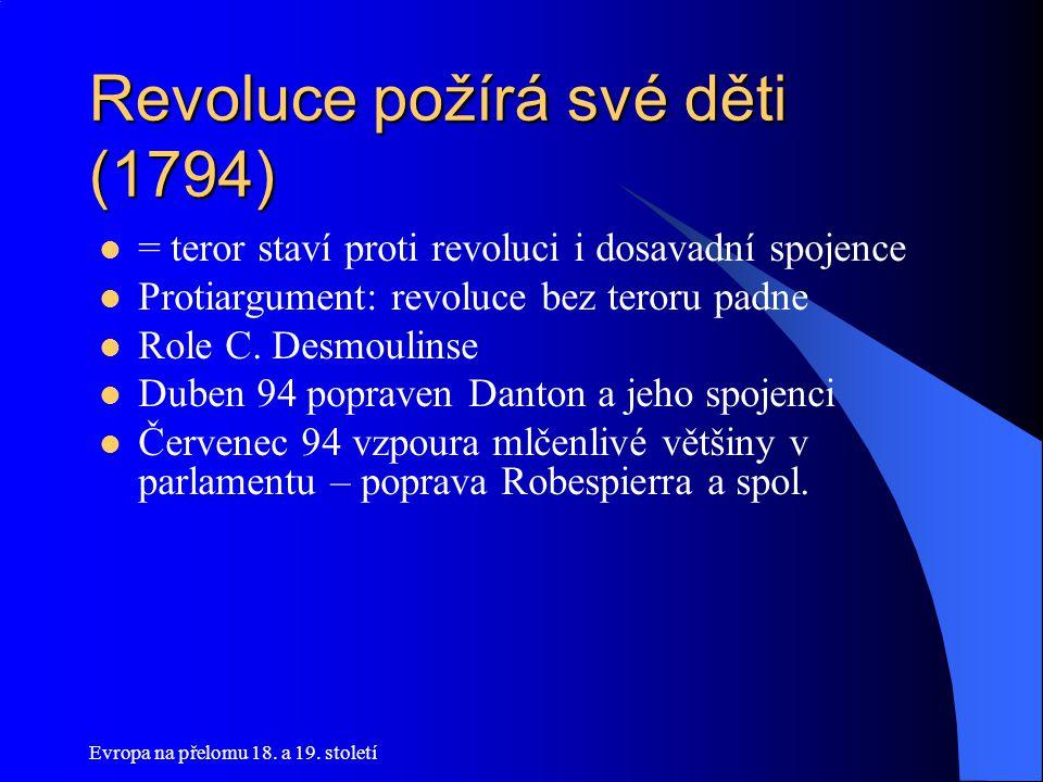 Revoluce požírá své děti (1794)  = teror staví proti revoluci i dosavadní spojence  Protiargument: revoluce bez teroru padne  Role C. Desmoulinse 