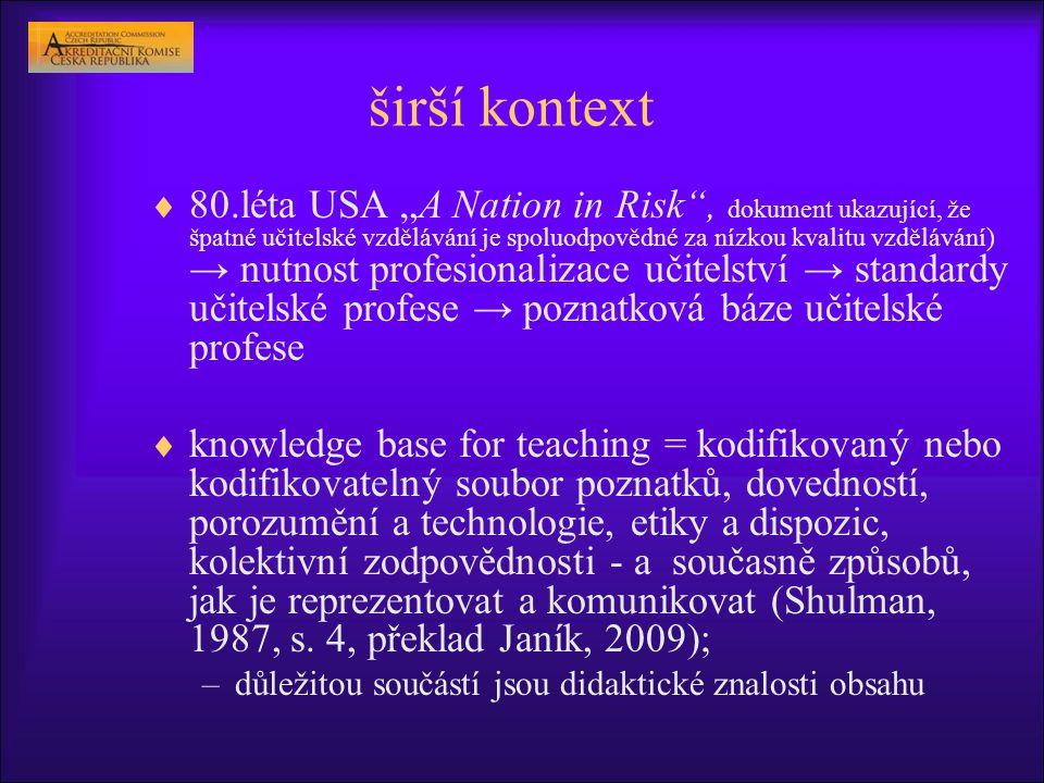 """širší kontext  80.léta USA """"A Nation in Risk"""", dokument ukazující, že špatné učitelské vzdělávání je spoluodpovědné za nízkou kvalitu vzdělávání) → n"""