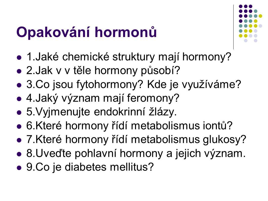 Opakování hormonů  1.Jaké chemické struktury mají hormony?  2.Jak v v těle hormony působí?  3.Co jsou fytohormony? Kde je využíváme?  4.Jaký význa