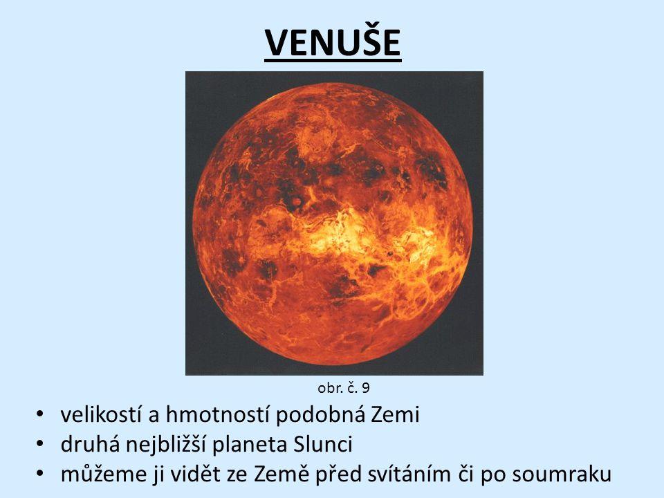 VENUŠE • velikostí a hmotností podobná Zemi • druhá nejbližší planeta Slunci • můžeme ji vidět ze Země před svítáním či po soumraku obr.
