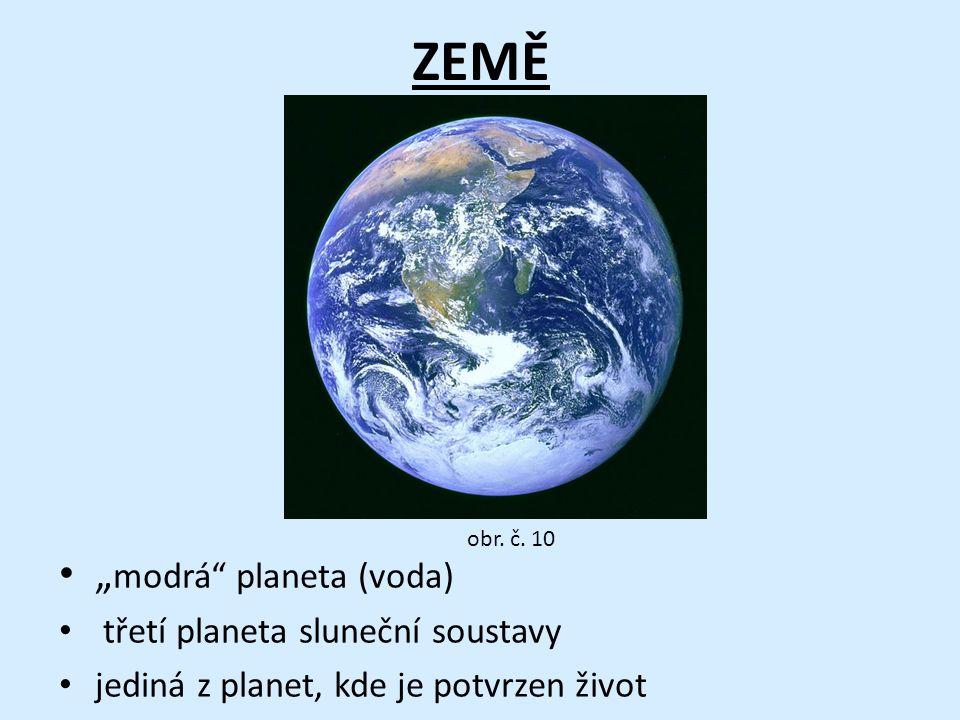 """ZEMĚ • """" modrá planeta (voda) • třetí planeta sluneční soustavy • jediná z planet, kde je potvrzen život obr."""