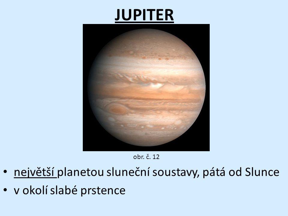 JUPITER • největší planetou sluneční soustavy, pátá od Slunce • v okolí slabé prstence obr. č. 12