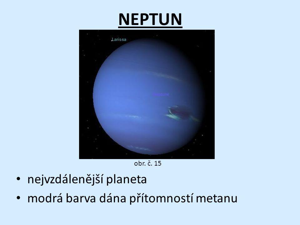 NEPTUN • nejvzdálenější planeta • modrá barva dána přítomností metanu obr. č. 15
