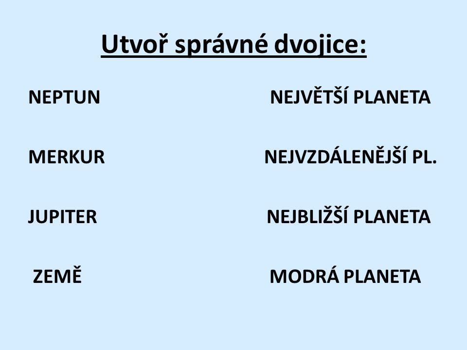 Utvoř správné dvojice: NEPTUN NEJVĚTŠÍ PLANETA MERKUR NEJVZDÁLENĚJŠÍ PL.