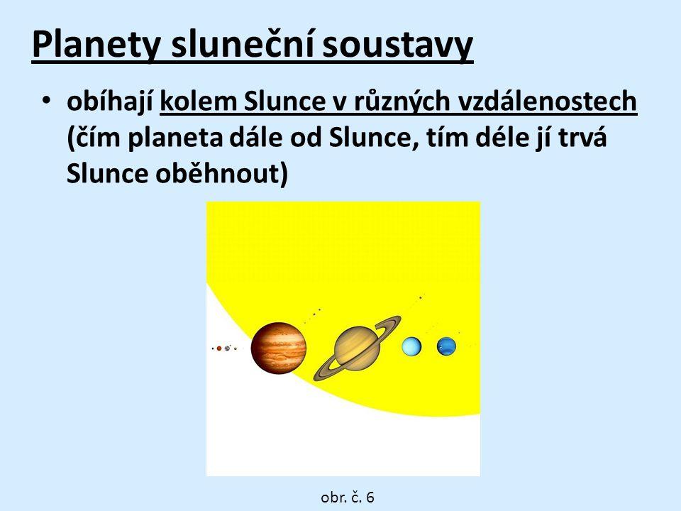 Planety sluneční soustavy • obíhají kolem Slunce v různých vzdálenostech (čím planeta dále od Slunce, tím déle jí trvá Slunce oběhnout) obr.
