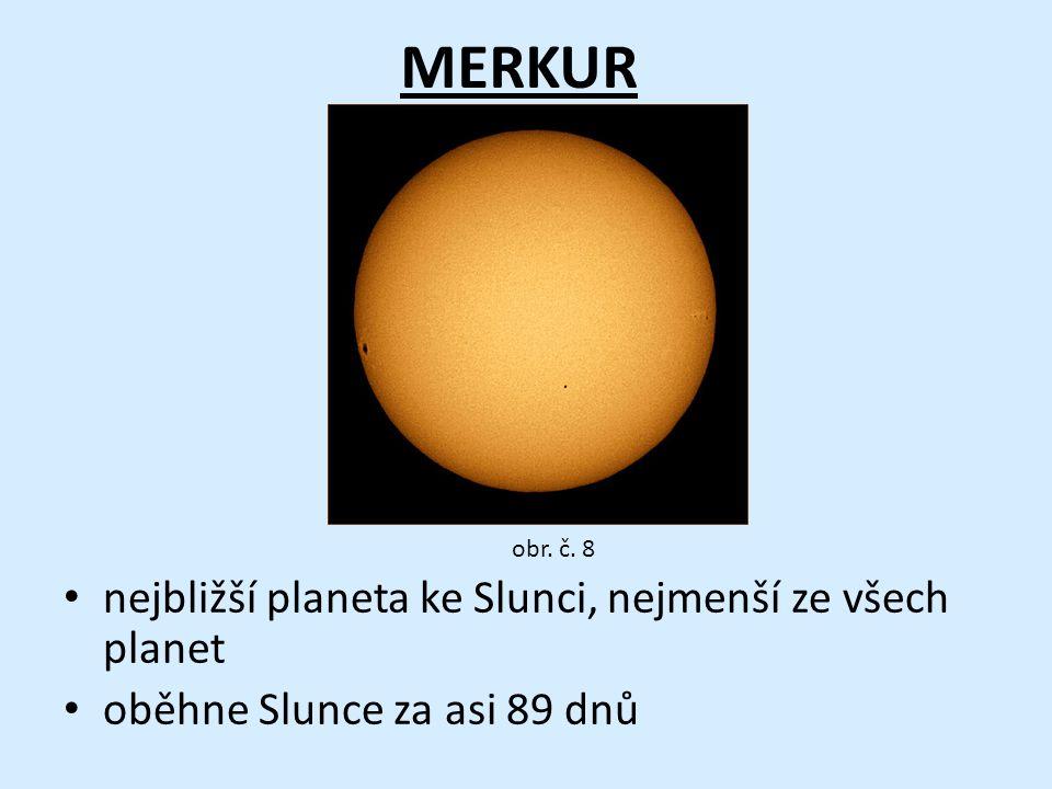 MERKUR • nejbližší planeta ke Slunci, nejmenší ze všech planet • oběhne Slunce za asi 89 dnů obr.