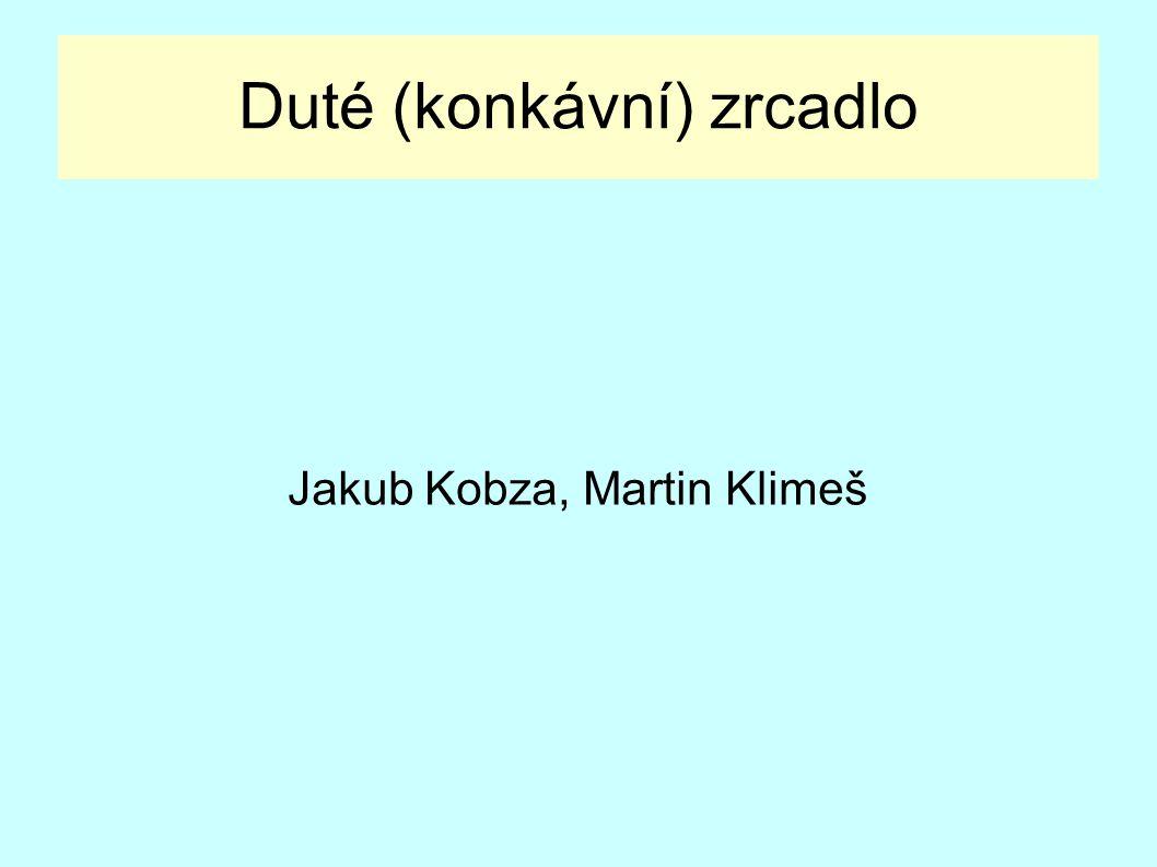 Duté (konkávní) zrcadlo Jakub Kobza, Martin Klimeš