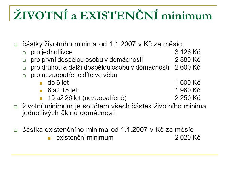 ŽIVOTNÍ a EXISTENČNÍ minimum  částky životního minima od 1.1.2007 v Kč za měsíc:  pro jednotlivce3 126 Kč  pro první dospělou osobu v domácnosti2 8
