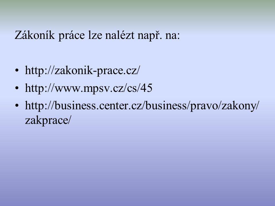 Zákoník práce lze nalézt např. na: •http://zakonik-prace.cz/ •http://www.mpsv.cz/cs/45 •http://business.center.cz/business/pravo/zakony/ zakprace/