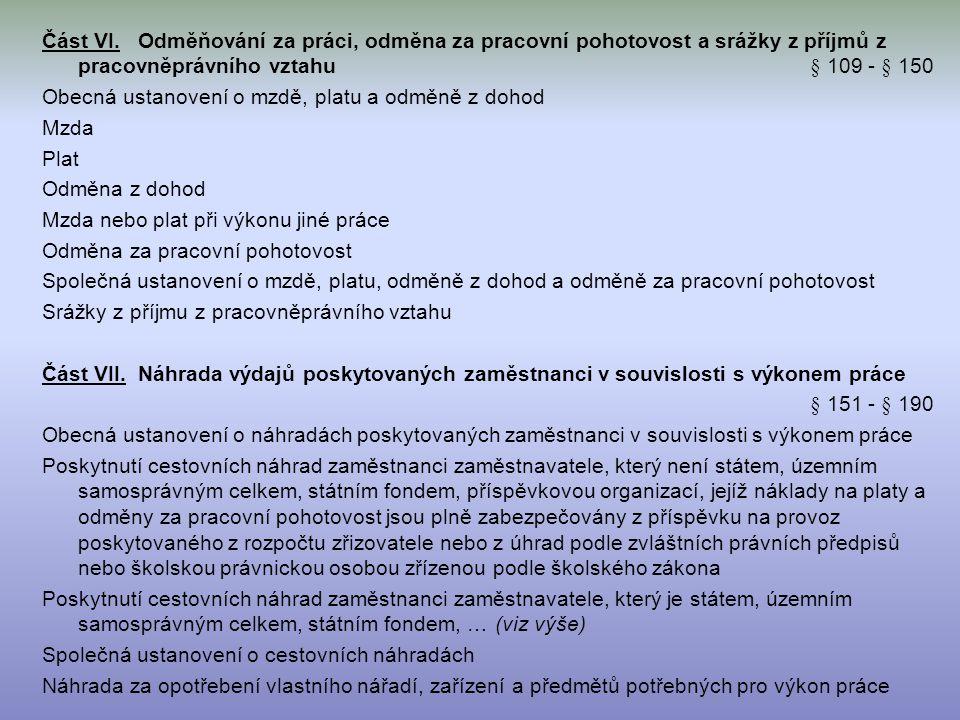 Část VI.Odměňování za práci, odměna za pracovní pohotovost a srážky z příjmů z pracovněprávního vztahu § 109 - § 150 Obecná ustanovení o mzdě, platu a