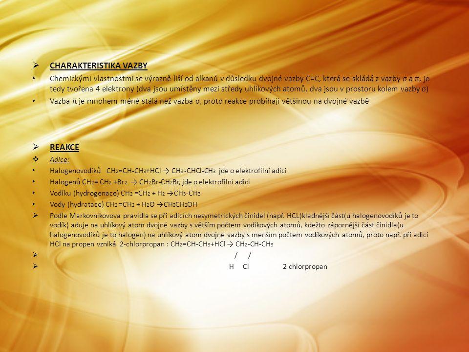  CHARAKTERISTIKA VAZBY • Chemickými vlastnostmi se výrazně liší od alkanů v důsledku dvojné vazby C=C, která se skládá z vazby σ a π, je tedy tvořena