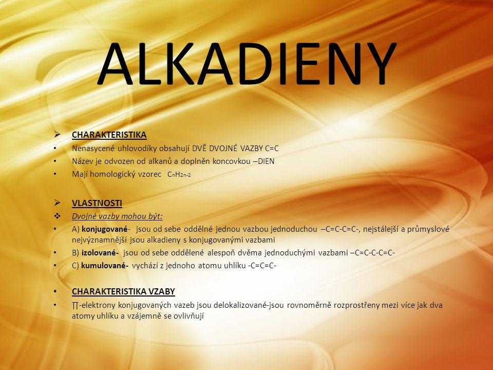 ALKADIENY  CHARAKTERISTIKA • Nenasycené uhlovodíky obsahují DVĚ DVOJNÉ VAZBY C=C • Název je odvozen od alkanů a doplněn koncovkou –DIEN • Mají homolo