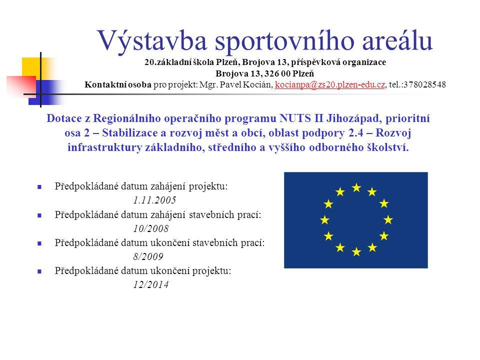 Výstavba sportovního areálu 20.základní škola Plzeň, Brojova 13, příspěvková organizace Brojova 13, 326 00 Plzeň Kontaktní osoba pro projekt: Mgr. Pav
