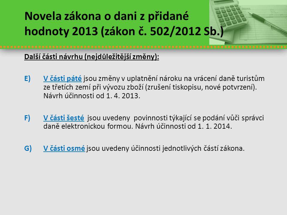 Novela zákona o dani z přidané hodnoty 2013 (zákon č. 502/2012 Sb.) Další části návrhu (nejdůležitější změny): E)V části páté jsou změny v uplatnění n