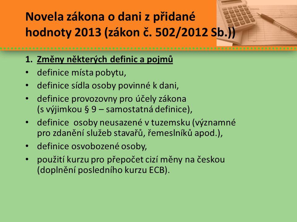 Novela zákona o dani z přidané hodnoty 2013 (zákon č. 502/2012 Sb.)) 1.Změny některých definic a pojmů • definice místa pobytu, • definice sídla osoby