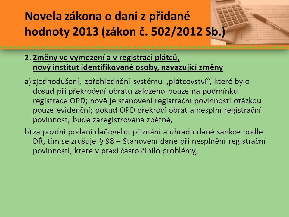 Novela zákona o dani z přidané hodnoty 2013 (zákon č. 502/2012 Sb.) 2.Změny ve vymezení a v registraci plátců, nový institut identifikované osoby, nav