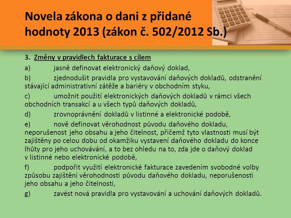 Novela zákona o dani z přidané hodnoty 2013 (zákon č. 502/2012 Sb.) 3. Změny v pravidlech fakturace s cílem a)jasně definovat elektronický daňový dokl