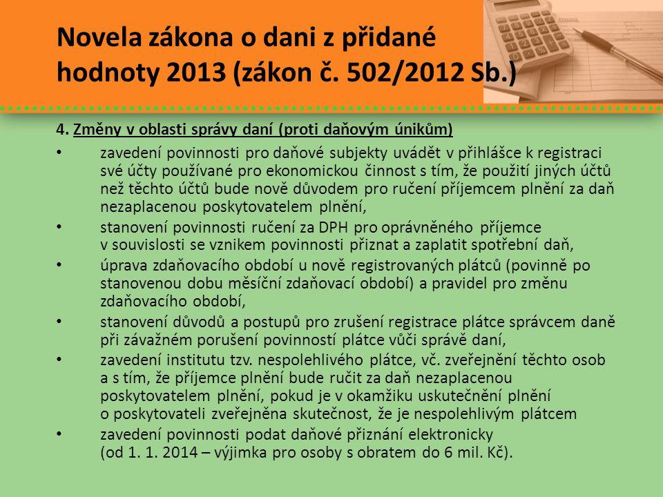 Novela zákona o dani z přidané hodnoty 2013 (zákon č. 502/2012 Sb.) 4. Změny v oblasti správy daní (proti daňovým únikům) • zavedení povinnosti pro da