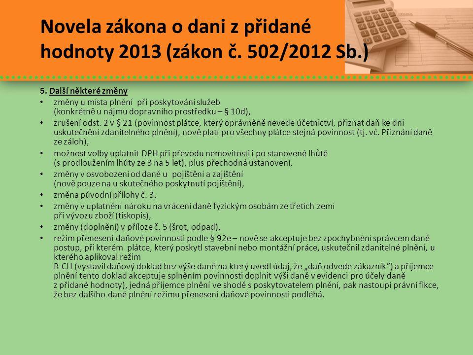 Novela zákona o dani z přidané hodnoty 2013 (zákon č. 502/2012 Sb.) 5. Další některé změny • změny u místa plnění při poskytování služeb (konkrétně u