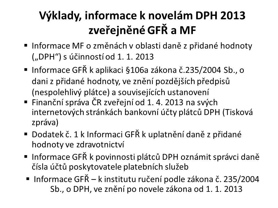 """Výklady, informace k novelám DPH 2013 zveřejněné GFŘ a MF  Informace MF o změnách v oblasti daně z přidané hodnoty (""""DPH"""") s účinností od 1. 1. 2013"""