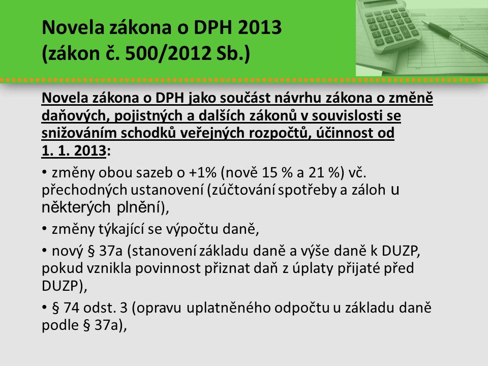 Novela zákona o DPH 2013 (zákon č. 500/2012 Sb.) Novela zákona o DPH jako součást návrhu zákona o změně daňových, pojistných a dalších zákonů v souvis