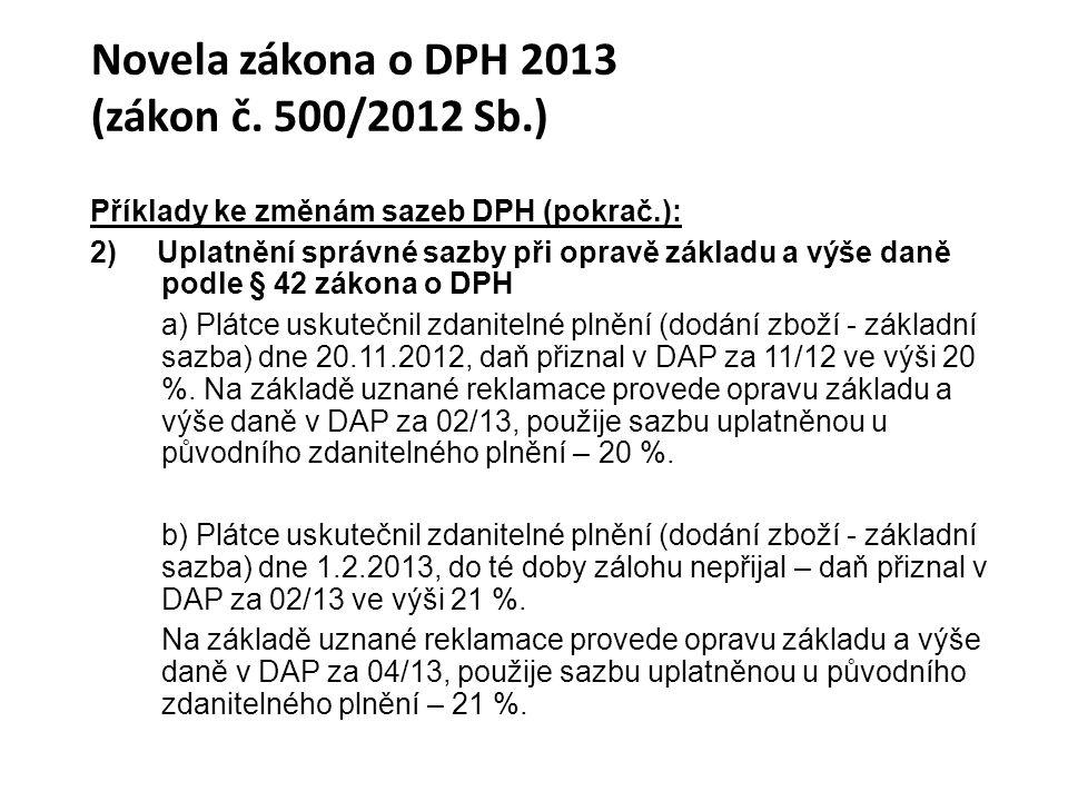 Novela zákona o DPH 2013 (zákon č. 500/2012 Sb.) Příklady ke změnám sazeb DPH (pokrač.): 2) Uplatnění správné sazby při opravě základu a výše daně pod