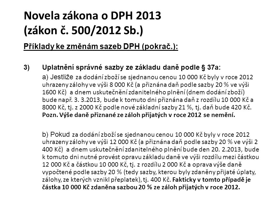 Novela zákona o DPH 2013 (zákon č. 500/2012 Sb.) Příklady ke změnám sazeb DPH (pokrač.): 3)Uplatnění správné sazby ze základu daně podle § 37a: a) Jes
