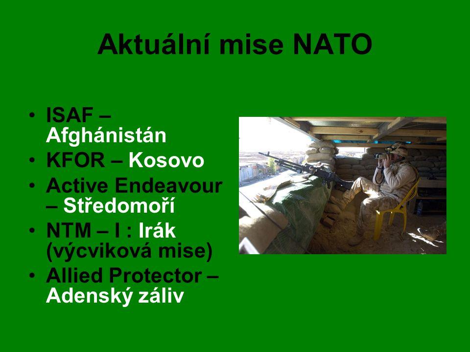 Aktuální mise NATO •ISAF – Afghánistán •KFOR – Kosovo •Active Endeavour – Středomoří •NTM – I : Irák (výcviková mise) •Allied Protector – Adenský záli