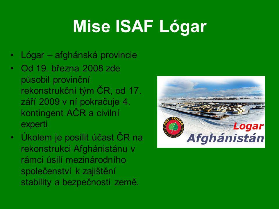 Mise ISAF Lógar •Lógar – afghánská provincie •Od 19. března 2008 zde působil provinční rekonstrukční tým ČR, od 17. září 2009 v ní pokračuje 4. kontin