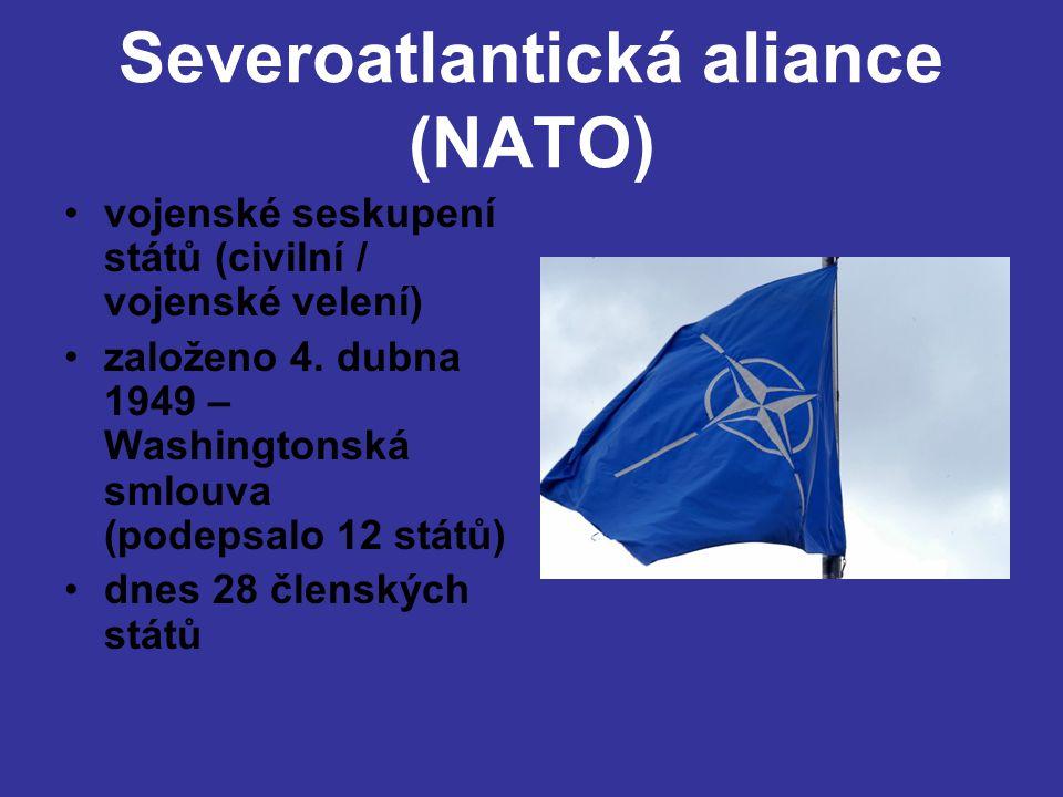 Severoatlantická aliance (NATO) •vojenské seskupení států (civilní / vojenské velení) •založeno 4. dubna 1949 – Washingtonská smlouva (podepsalo 12 st
