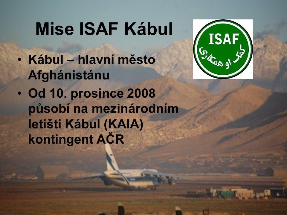 Mise ISAF Kábul •Kábul – hlavní město Afghánistánu •Od 10. prosince 2008 působí na mezinárodním letišti Kábul (KAIA) kontingent AČR