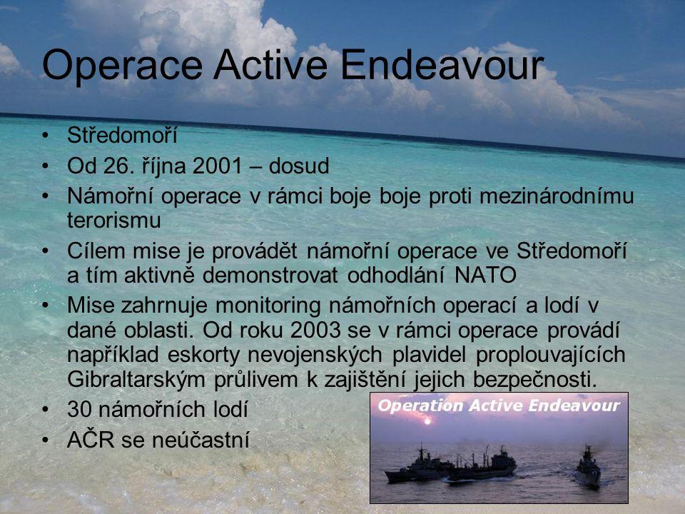Operace Active Endeavour •Středomoří •Od 26. října 2001 – dosud •Námořní operace v rámci boje boje proti mezinárodnímu terorismu •Cílem mise je provád