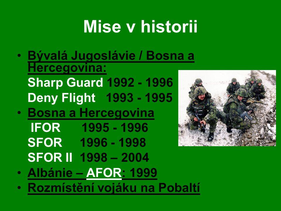 Mise v historii •Bývalá Jugoslávie / Bosna a Hercegovina: Sharp Guard 1992 - 1996 Deny Flight 1993 - 1995 •Bosna a Hercegovina IFOR 1995 - 1996 SFOR 1