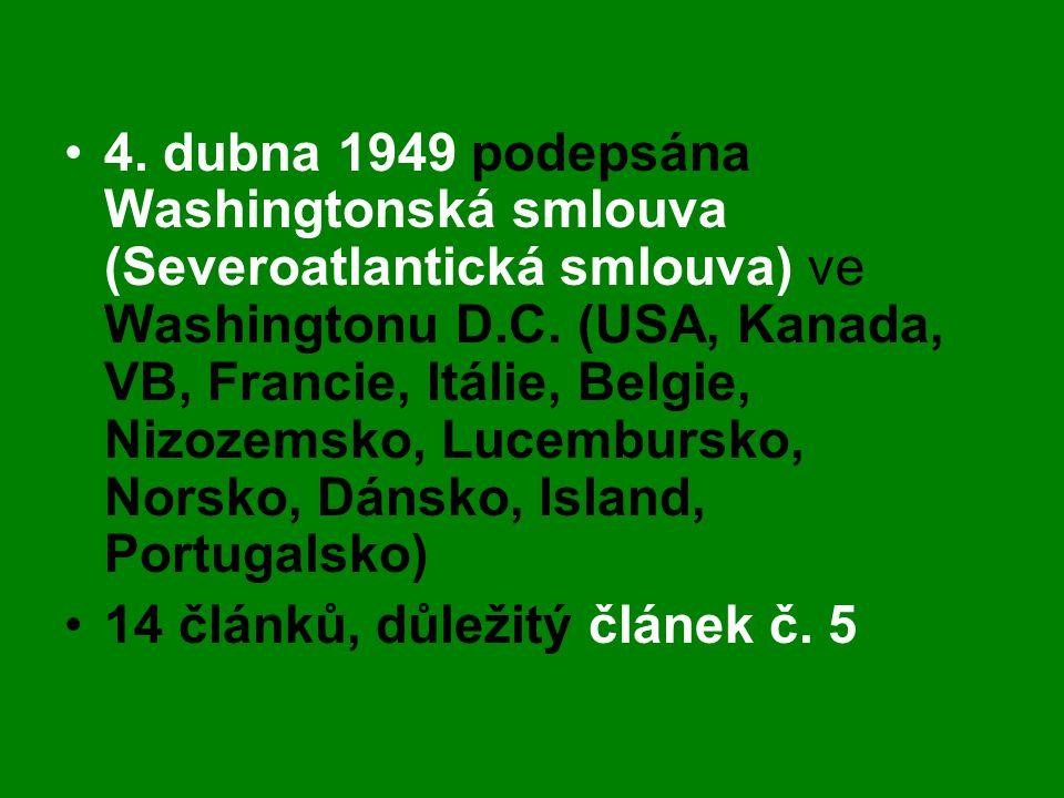 •4. dubna 1949 podepsána Washingtonská smlouva (Severoatlantická smlouva) ve Washingtonu D.C. (USA, Kanada, VB, Francie, Itálie, Belgie, Nizozemsko, L