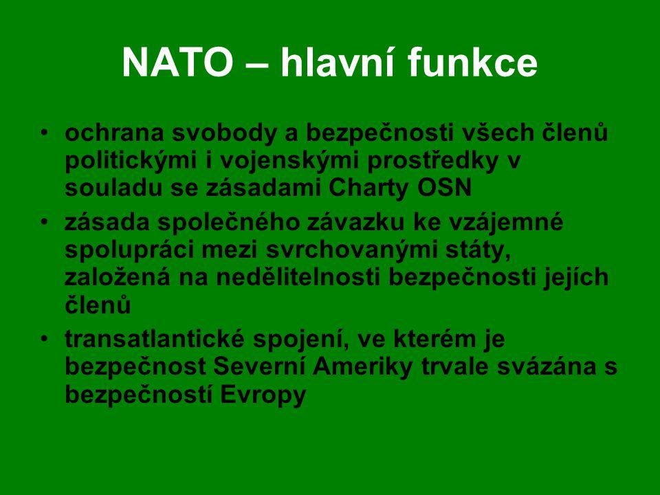 NATO – hlavní funkce •ochrana svobody a bezpečnosti všech členů politickými i vojenskými prostředky v souladu se zásadami Charty OSN •zásada společnéh