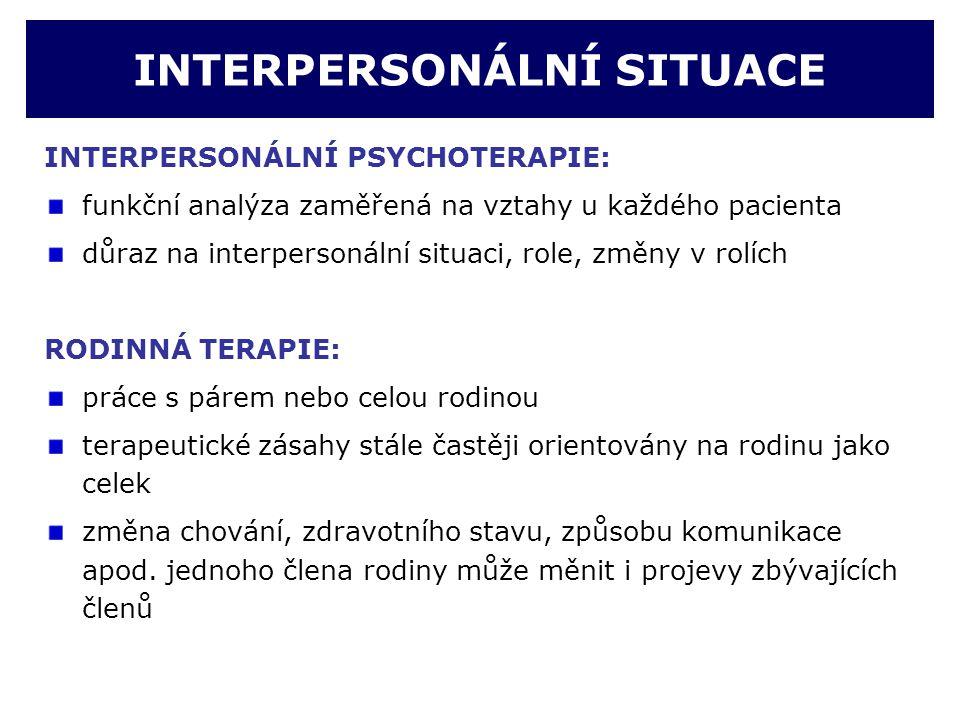 INTERPERSONÁLNÍ SITUACE INTERPERSONÁLNÍ PSYCHOTERAPIE: funkční analýza zaměřená na vztahy u každého pacienta důraz na interpersonální situaci, role, z