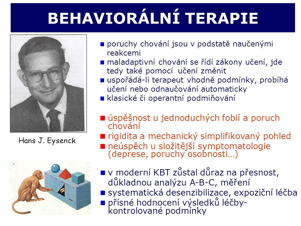 BEHAVIORÁLNÍ TERAPIE poruchy chování jsou v podstatě naučenými reakcemi maladaptivní chování se řídí zákony učení, jde tedy také pomocí učení změnit u