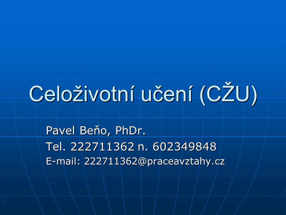 Celoživotní učení (CŽU) Pavel Beňo, PhDr. Tel. 222711362 n. 602349848 E-mail: 222711362@praceavztahy.cz